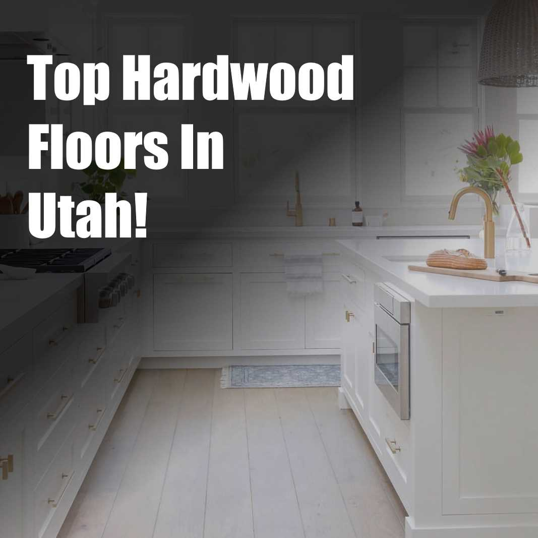 Top Hardwood Floors in Utah