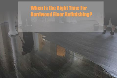 Knowing the Right Time to Refinish Your Hardwood Flooring